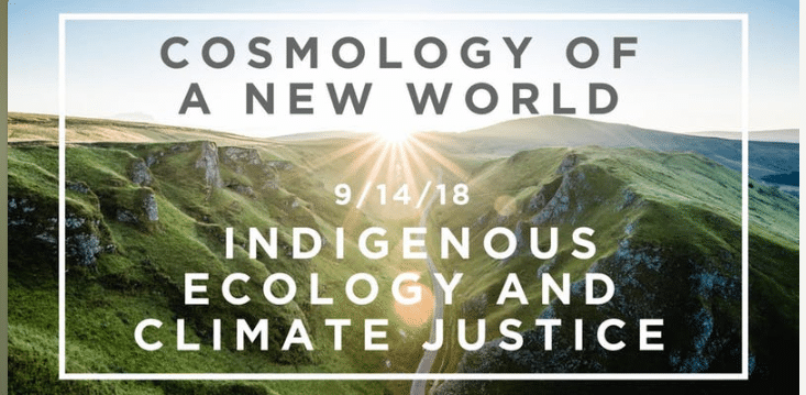 COSMOLOGY OF A NEW WORLD: INDIGENOUS ECOLOGY AND CLIMATE JUSTICE