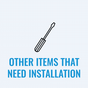 Other Items That Need Installation